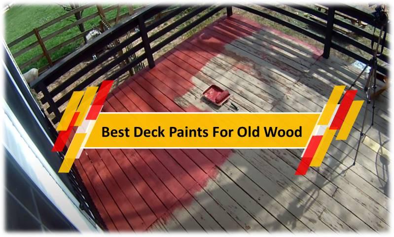 Best Deck Paints For Old Wood