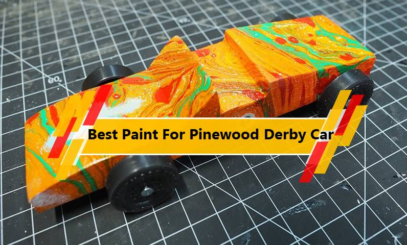 Best Paint For Pinewood Derby Car