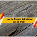 How to Repair Splintered Wood Deck