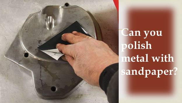 polish metal with sandpaper