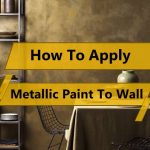 How To Apply Metallic Paint To Walls