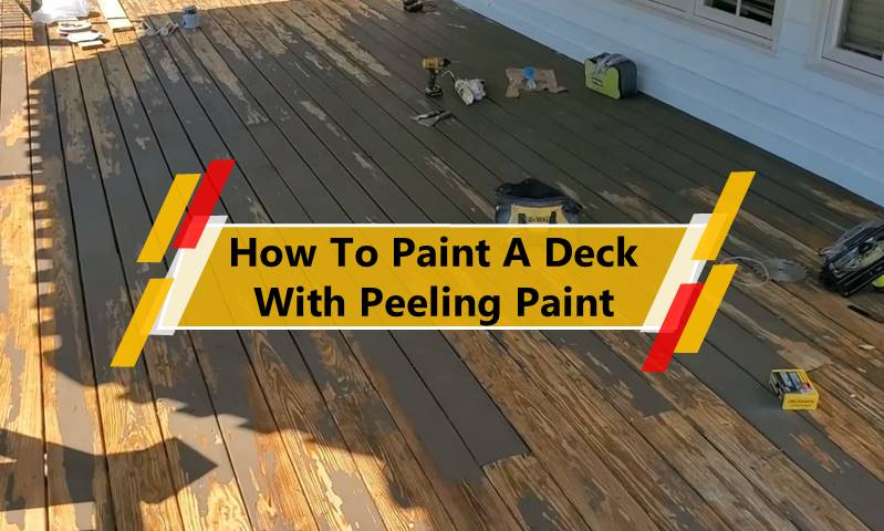 How To Paint A Deck With Peeling Paint