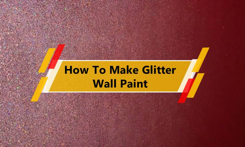 How To Make Glitter Wall Paint