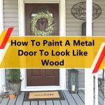 How To Paint A Metal Door To Look Like Wood