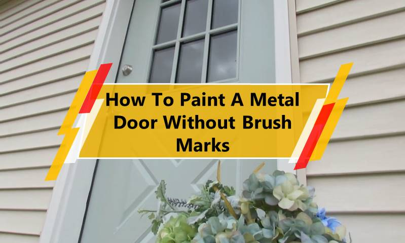 How To Paint A Metal Door Without Brush Marks