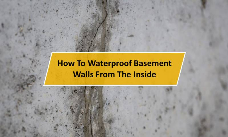 How To Waterproof Basement Walls From The Inside